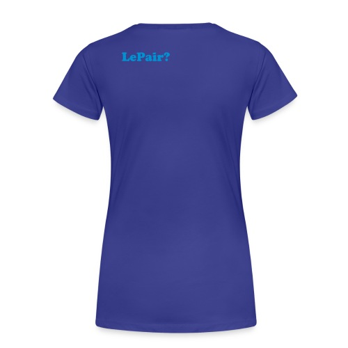 Got LePair? - Frauen Premium T-Shirt