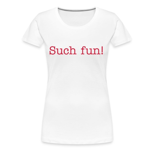 Such fun t-shirt - Women's Premium T-Shirt