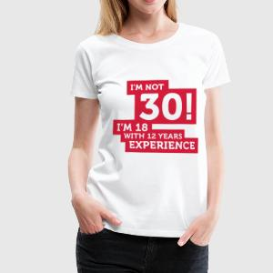 Im Not 30 Im 18 With 12 Years Of Experience (2c)++ T-shirt - Maglietta Premium da donna