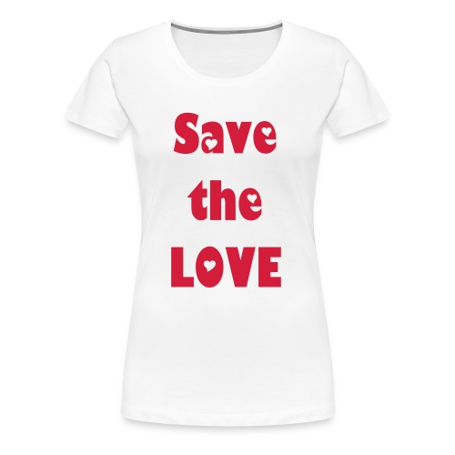 Save the Love - Women's Premium T-Shirt