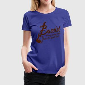 bassist play every note like its your last T-Shirts - Frauen Premium T-Shirt
