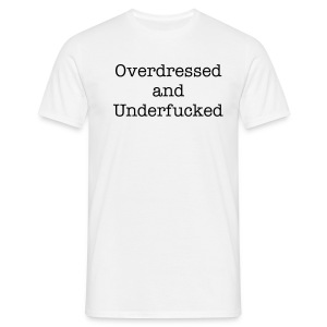 Overdressed and Underfucked - Männer T-Shirt