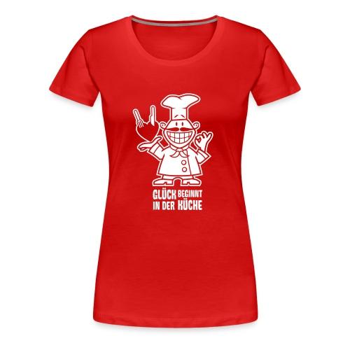Frauen Premium T-Shirt - Glück beginnt in der Küche.