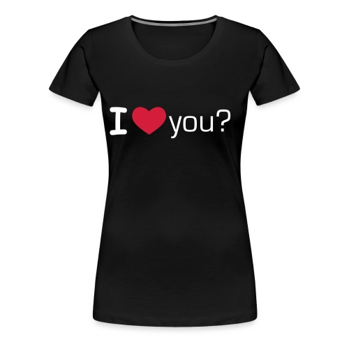 i love you? T-Shirt - Frauen Premium T-Shirt