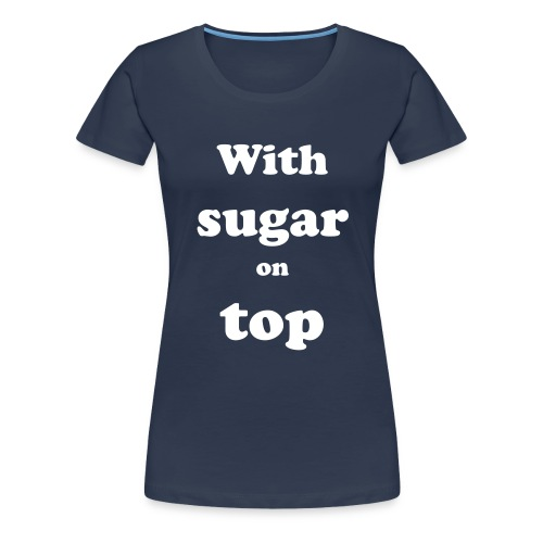 With sugar on top - Vrouwen Premium T-shirt