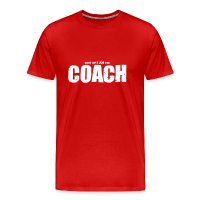 Tee shirt Premium Homme avec motif shut up! I am the coach