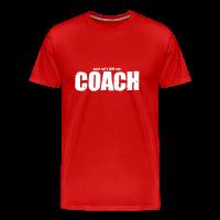Männer Premium T-Shirt mit Motiv shut up! I am the coach
