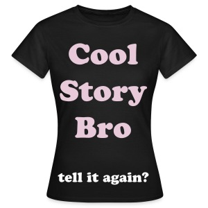 women's cool story bro t-shirt - Women's T-Shirt