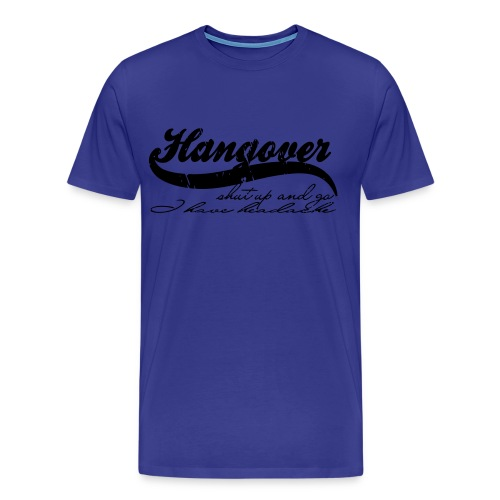 Männer Premium T-Shirt - vintage,trinken,shut up,saufen,retro,party,old school,me creative,kater,hangover,good looks,feiern,denim