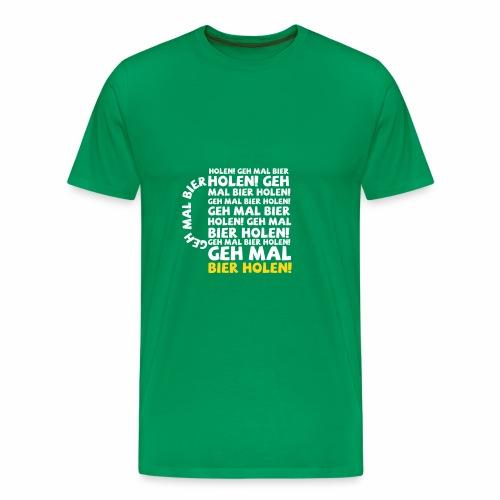 Geh mal Bier holen - Männer Premium T-Shirt