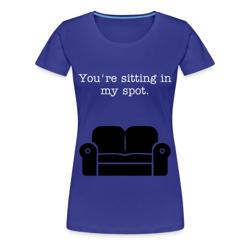 That's my spot. - Women's Premium T-Shirt