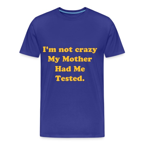 Im Not Crazy - Men's Premium T-Shirt