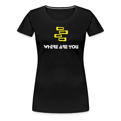 Where are you - T-shirt Premium Femme