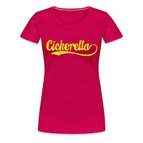 Cickerella - Frauen Premium T-Shirt