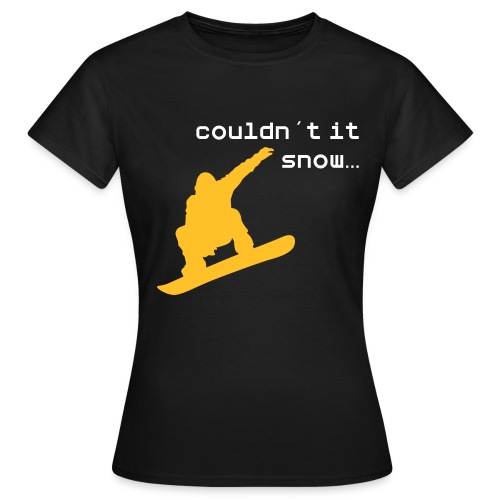 couldn´t it snow all the year round? - Frauen T-Shirt