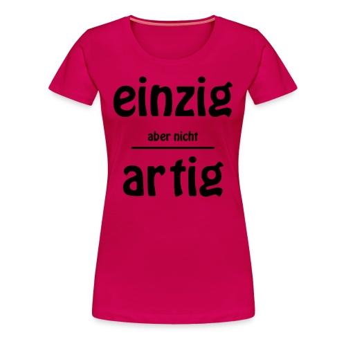 Einzig aber nicht Artig T-Shirt - Frauen Premium T-Shirt