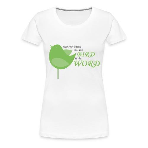 The bird is the word!! (WOMEN) - Frauen Premium T-Shirt