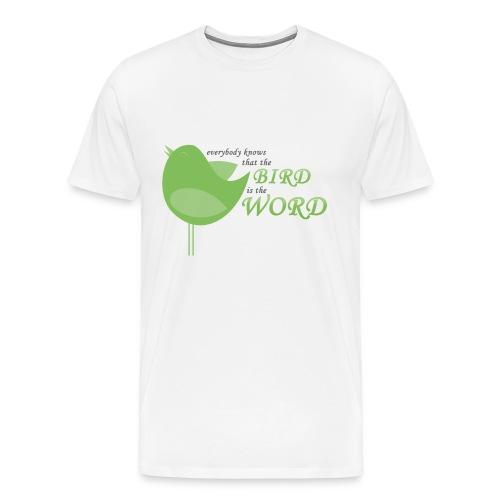 The bird is the word!! (MEN) - Männer Premium T-Shirt