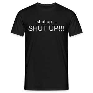 Shut up, SHUT UP! - Men's T-Shirt