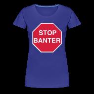T-Shirts ~ Women's Premium T-Shirt ~ STOP BANTER - Women's Tee