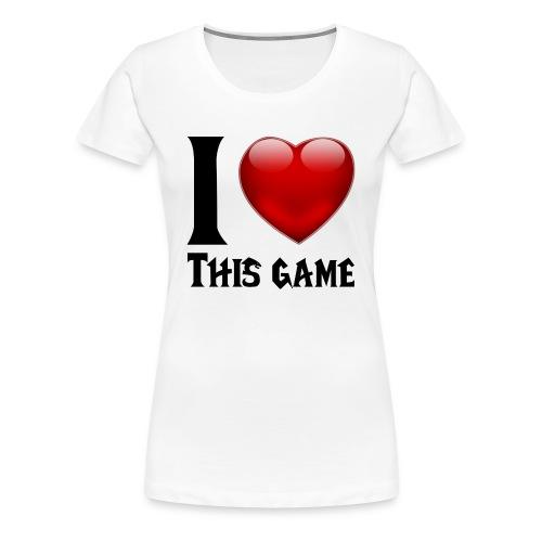 T-Shirt femme I LOVE THIS GAME - T-shirt Premium Femme