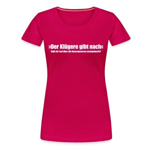 Klug mit Konsequenzen - Frauen Premium T-Shirt