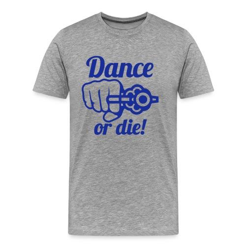 Dance or die. - Men's Premium T-Shirt
