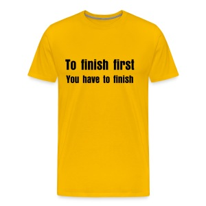 To finish first - Men's Premium T-Shirt