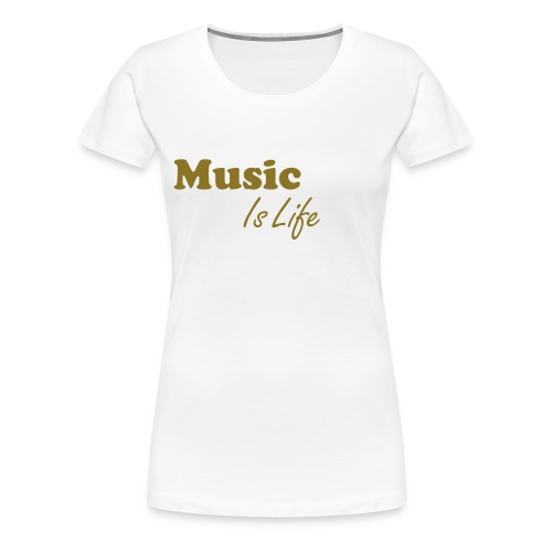 'MUSIC IS LIFE' Women T-Shirt - Vrouwen Premium T-shirt