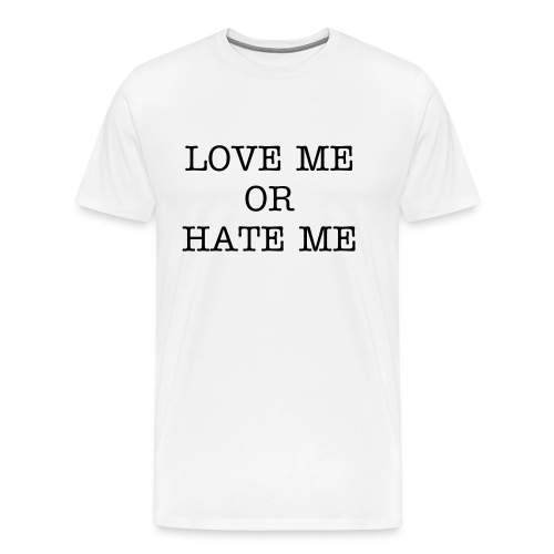 Love Me Or Hate Me - Men's Premium T-Shirt