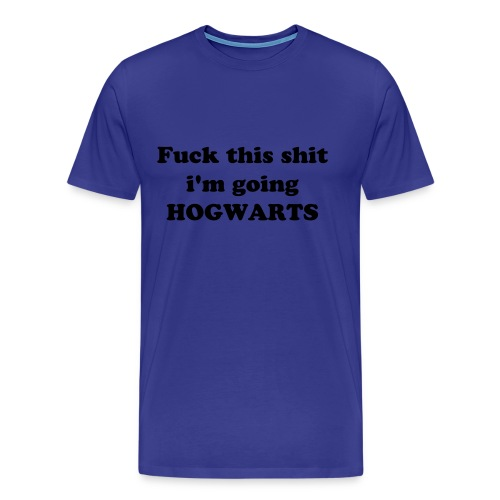 Fuck this shit im going hogwarts - Male - Men's Premium T-Shirt