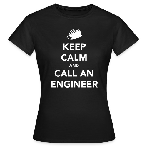 Keep Calm - Engineer - Women's T-Shirt