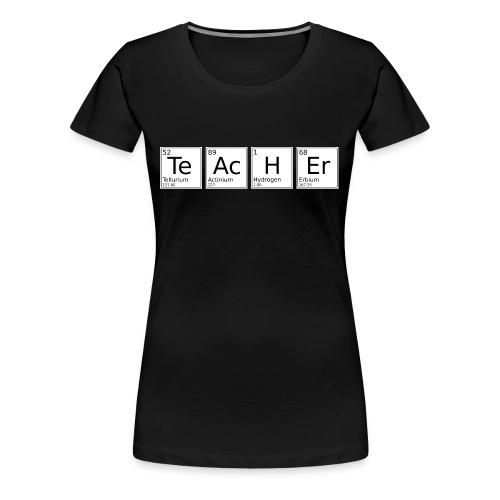 Te Ac H Er - Frauen Premium T-Shirt