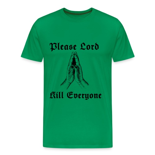 Funshirt Please Lord, kill everyone.. - Mannen Premium T-shirt