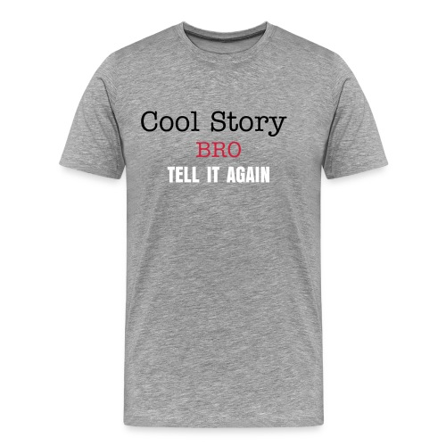 cool story bro. - Men's Premium T-Shirt