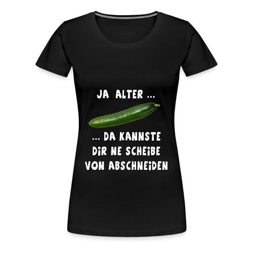 Da kannste dir ne Scheibe von abschneiden - Frauen Premium T-Shirt
