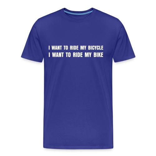 I want to ride my bicycle - Men's Premium T-Shirt