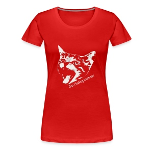Don´t fucking touch me! Cat - Frauen Premium T-Shirt