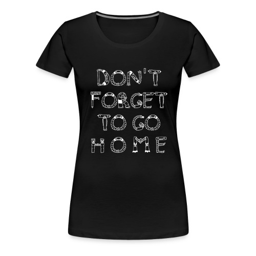most wanted: dont forget ... - girl - Frauen Premium T-Shirt