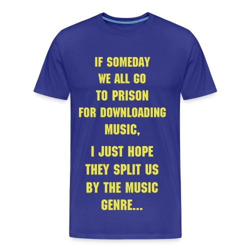 If someday we all go to prison... - T-shirt Premium Homme