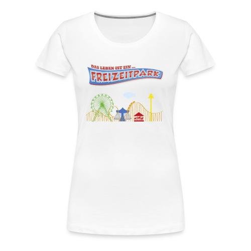 Das Leben ist ein Freizeitpark (Girlieshirt) - Frauen Premium T-Shirt