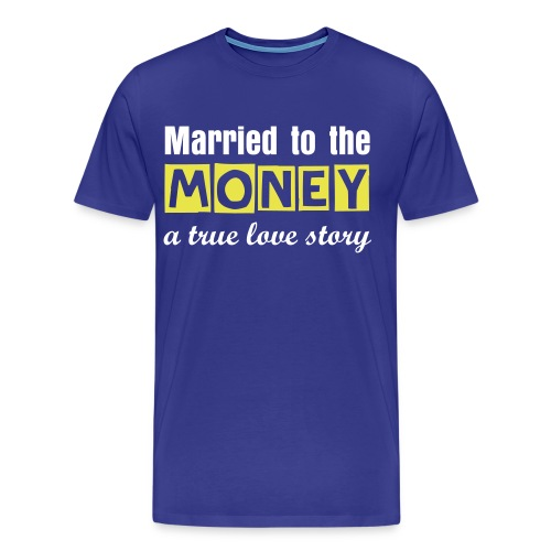 Married to the money a true love story - T-shirt Premium Homme