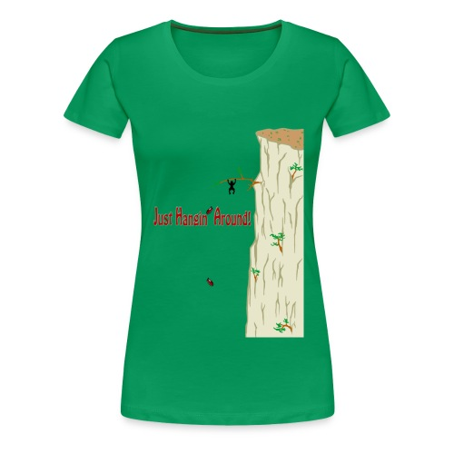 Just Hangin' Around! (Women's Tee) - Women's Premium T-Shirt