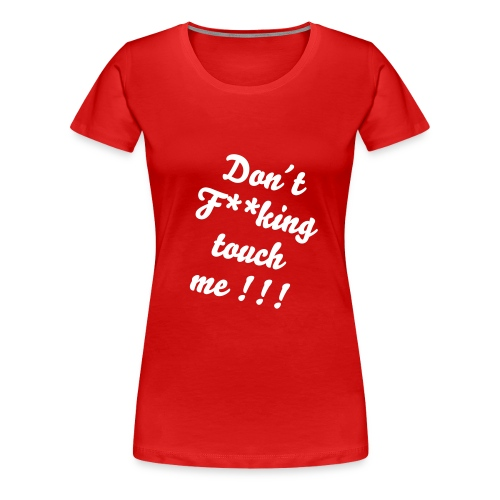 Don´t F**king.... - Frauen Premium T-Shirt