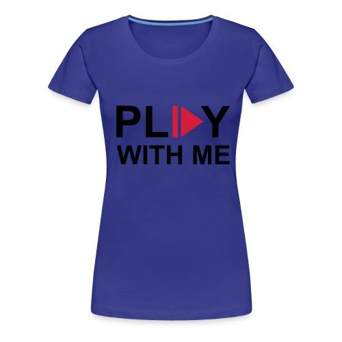 Vrouwen T-Shirt Klassiek  Play with me - Vrouwen Premium T-shirt