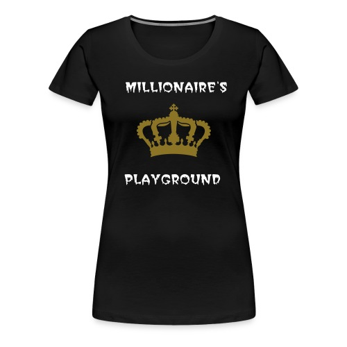 Millionaires Playground Ladies - Women's Premium T-Shirt