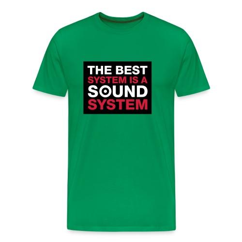 The Best System Is A Soundsystem - Männer Premium T-Shirt