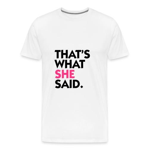 that's what she said - Mannen Premium T-shirt