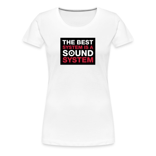 The Best System Is A Soundsystem - Frauen Premium T-Shirt