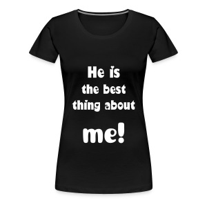 He is the best thing about me! - Women's Premium T-Shirt